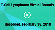 T-Cell Lymphoma Virtual Rounds 02-13-19