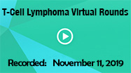 T-Cell Lymphoma Virtual Rounds 11-11-19
