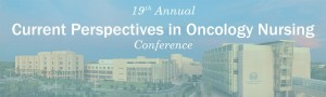 19th Annual Nursing Conference: Current Perspectives in Oncology Nursing