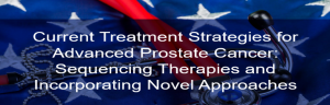 Current Treatment Strategies for Advanced Prostate Cancer: Sequencing Therapies and Incorporating Novel Approaches