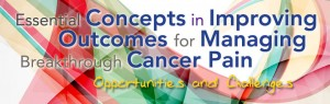 Essential Concepts in Improving Outcomes for Managing Breakthrough Cancer Pain: Opportunities and Challenges
