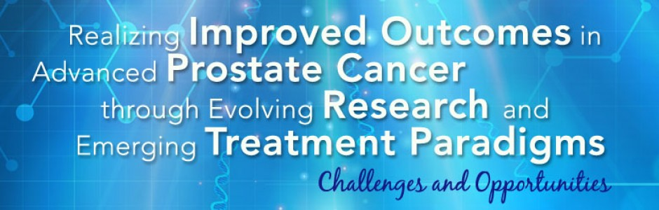 Realizing Improved Outcomes in Advanced Prostate Cancer through Evolving Research and Emerging Treatment Paradigms: Challenges and Opportunities